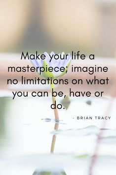 "Inspirational Quotes // ""Make your life a masterpiece; imagine no limitations on what you can be, have or do."" - Brian Tracy"
