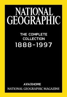 National Geographic Magazine: The Complete Collection 1888 to 1997