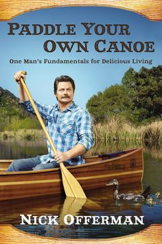 Parks and Recreation actor Nick Offerman shares his humorous fulminations on life, manliness, meat, and much more in his first book Paddle Your Own Canoe: One Man's Fundamentals for Delicious Living.