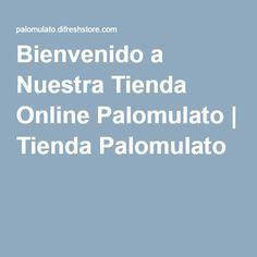 Bienvenido a Nuestra Tienda Online Palomulato   Tienda Palomulato