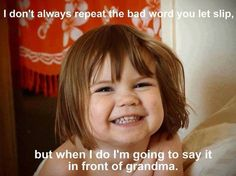 potty mouth - of course the kid is going to repeat those naughty words in front of grandma, hehe.
