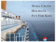 Planning for a luxurious vacation with the kids on board a cruise liner? Read through to know of the essentials that must be kept in mind before boarding.