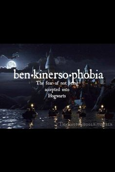 """benkinersophobia"" ... Hahaha! The fear of not being accepted into Hogwarts! FROM: http://media-cache-ak0.pinimg.com/originals/9c/14/f7/9c14f7234af15d5b6a3eb81b105c6d78.jpg"
