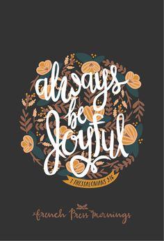 "French Press Mornings - 1 Thessalonians 5:16 - ""Always be joyful."""