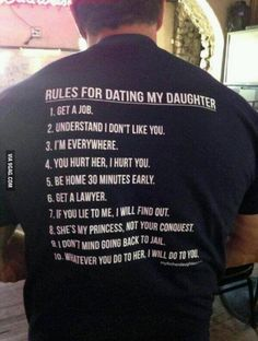 Rules For Dating My Daughter My dad just bought this shirt and said he is wearing it EVERYWHERE!!!