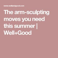 The arm-sculpting moves you need this summer | Well+Good