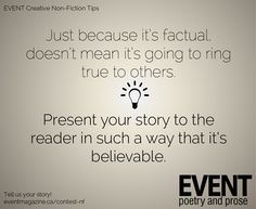 #nonfiction #writingtips : Just because it's factual doesn't mean it's going to ring true to others. Present your story to the reader in such a way that it's believable.