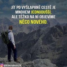 Jít po vyšlapané cestě je mnohem jednodušší, ale těžko na ní objevíme něco nového. 😉💯 #motivace #uspech #adriankolek #business244 #motivacia #czech #slovak #sietovymarketing #sitovymarketing #czechgirl #czechboy #slovakgirl #business #motivation #motivationalquotes #lifequotes #success #mountain