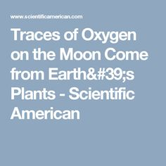 Traces of Oxygen on the Moon Come from Earth's Plants - Scientific American
