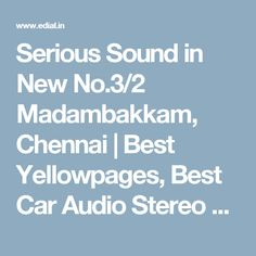 Serious Sound in New No.3/2 Madambakkam, Chennai | Best Yellowpages, Best Car Audio Stereo Sale Service, India
