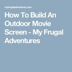 How To Build An Outdoor Movie Screen - My Frugal Adventures
