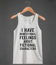 I Have Nonfictional Feelings About Fictional Characters | Tank Top | Skreened