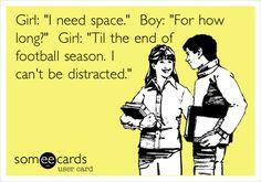 Girl: 'I need space.' Boy: 'For how long?' Girl: 'Til the end of football season. I can't be distracted.' Football Quotes, Football Love, Football Is Life, Football Baby, College Football, Richard Sherman, Hockey Season, Football Season, 49er