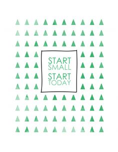 start small, start today. here's some motivation in the form of an art print! Free printable