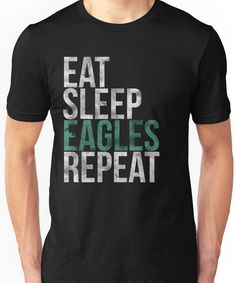 316054fb Eat Sleep Eagles Repeat Football Fan Unisex T-Shirt Eat Sleep, Football Fans ,