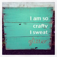 I'm so crafty I sweat glitter Pallet Sign by WeekendCraft on Etsy, $50.00