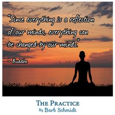 Since everything is a reflection of our minds, everything can be changed by our minds.  ~Budha