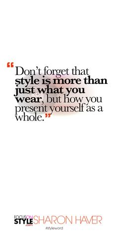 Don't forget that style is more than just what you wear, but how you present yourself as a whole. Subscribe to the daily #styleword here: http://www.focusonstyle.com/styleword/ #quotes #styletips