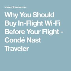 Why You Should Buy In-Flight Wi-Fi Before Your Flight - Condé Nast Traveler