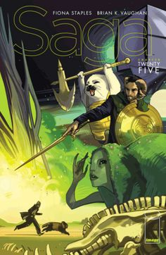 Saga #25 Cover Art by Fiona Staples and Written by Brian K. Vaughan. Prince Robot IV, Ghus, Marko, Yuma, The Brand and Sweet Boy.