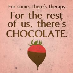 For Some,There's Therapy. For the Rest of Us, There's Chocolate. Story of my life. Chocolate and horses though Funny Chocolate Quotes, Chocolate Humor, I Love Chocolate, Chocolate Lovers, Chocolate Slogans, Chocolate Heaven, Chocolate Food, Chocolate Coffee, Chocolate Truffles