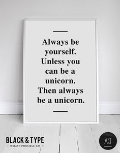 Unicorn poster, quote print, apartment decor - Always be yourself. from blackandtypeshop on Etsy. Cool Posters, Quote Posters, Quote Prints, Wall Prints, Cute Quotes, Funny Quotes, Unicorn Poster, Sparkle, Twisted Humor