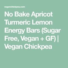 No Bake Apricot Turmeric Lemon Energy Bars (Sugar Free, Vegan + GF) | Vegan Chickpea