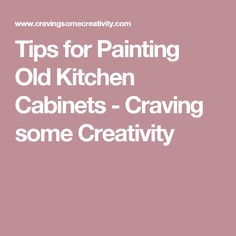 Tips for Painting Old Kitchen Cabinets - Craving some Creativity