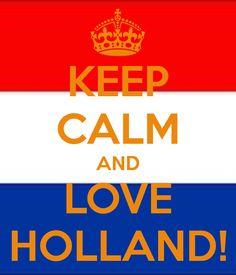 KEEP CALM AND LOVE HOLLAND!