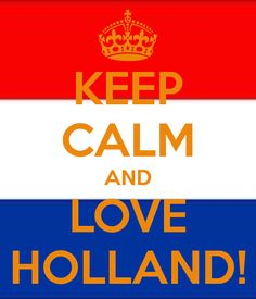 KEEP CALM AND LOVE HOLLAND!