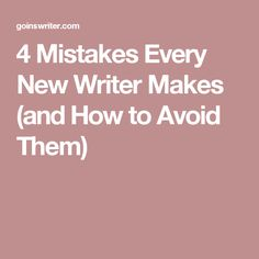 4 Mistakes Every New Writer Makes (and How to Avoid Them)