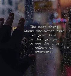 the best thing about the worst time of your life is that you get to see the true colors of everyone . Attitude Quotes, Mood Quotes, True Quotes, Positive Quotes, Motivational Quotes, Inspirational Quotes, Writing Quotes, Reality Quotes, Success Quotes