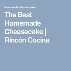 The Best Homemade Cheesecake | Rincón Cocina
