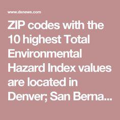 ZIP codes with the 10 highest Total Environmental Hazard Index values are located in Denver; San Bernardino, California; Curtis Bay, Maryland (in the Baltimore metro area); Santa Fe Springs, California (in the Los Angeles metro area); Fresno, California; Niagara Falls, New York; Saint Louis, Missouri; Mira Loma, California (in the Riverside-San Bernardino metro area); Hamburg, Pennsylvania (in the Reading metro area); and Tampa, Florida.