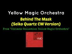 Yellow Magic Orchestra - Behind the Mask (Seiko Quartz CM version)