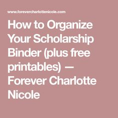 How to Organize Your Scholarship Binder (plus free printables) — Forever Charlotte Nicole