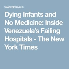 Dying Infants and No Medicine: Inside Venezuela's Failing Hospitals - The New York Times