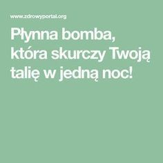 Płynna bomba, która skurczy Twoją talię w jedną noc! Tricks, Health And Beauty, Diabetes, Health Tips, Healthy Living, Health Fitness, Lose Weight, Food And Drink, Diy Beauty