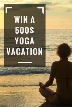 Win a 500$ Yoga Vacation - Choose from more than 4000 yoga retreat destinations worldwide!