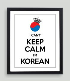 I feel there is a kindered spirit between myself & the Korean culture:) 8x10 I Can't Keep Calm I'm Korean Art Print by NatalieDesignStudio