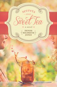 Secrets over Sweet Tea  -              By: Denise Hildreth Jones - Really enjoyed this book with some very honest insights!!!!  Love the southern setting!