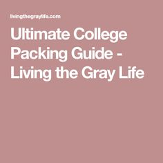 Ultimate College Packing Guide - Living the Gray Life