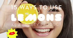How to use lemon on your skin, in your hair, for your teeth and for your nails.
