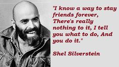 Shel Silverstein Quotes.  He is smiling!