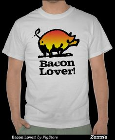 Bacon Lover! Funny T Shirt fro Paul Stickland #pigs #bacon #baconlover #ilovebacon #funny #funnytshirts