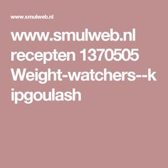 www.smulweb.nl recepten 1370505 Weight-watchers--kipgoulash