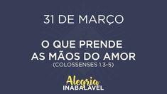 31 de Março - O que prende as mãos do amor