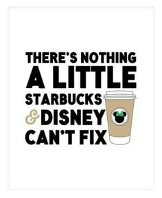 Art Print, Starbucks and Disney, There's Nothing a Little Starbucks & Disney…