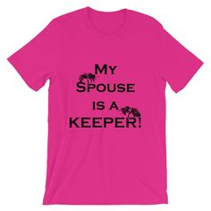 """My Spouse is a Keeper"" Unisex short sleeve t-shirt"