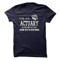 i am  an Actuary T SHIRT